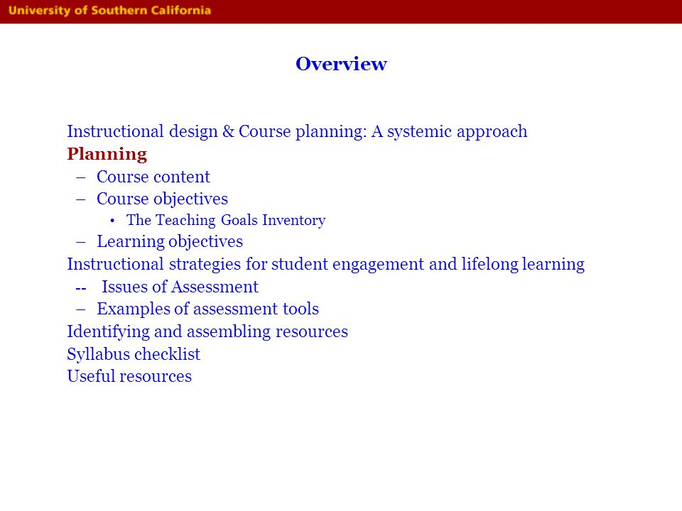 Overview Instructional design & Course planning: A systemic approach Planning –Course content –Course objectives The Teaching Goals Inventory –Learnin
