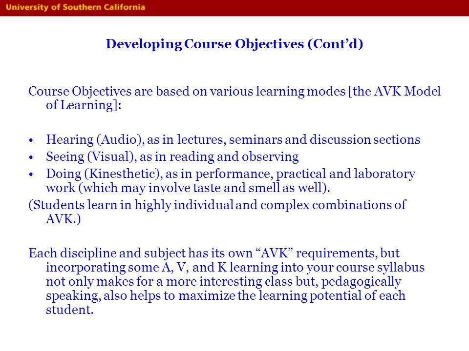 Developing Course Objectives (Contd) Course Objectives are based on various learning modes [the AVK Model of Learning]: Hearing (Audio), as in lecture