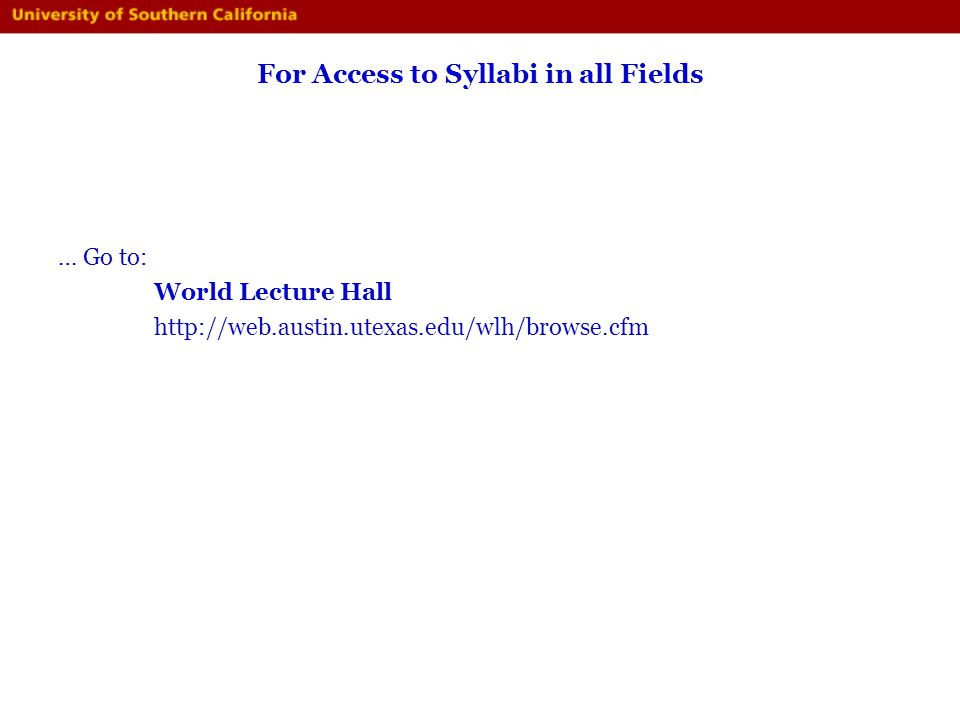 For Access to Syllabi in all Fields … Go to: World Lecture Hall http://web.austin.utexas.edu/wlh/browse.cfm