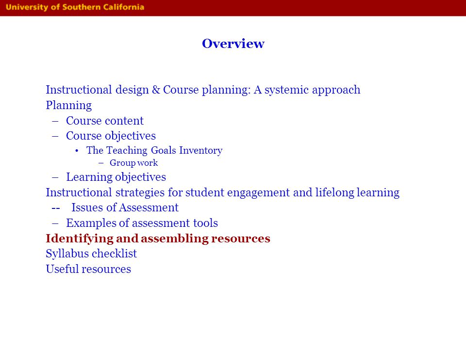 Overview Instructional design & Course planning: A systemic approach Planning –Course content –Course objectives The Teaching Goals Inventory –Group w