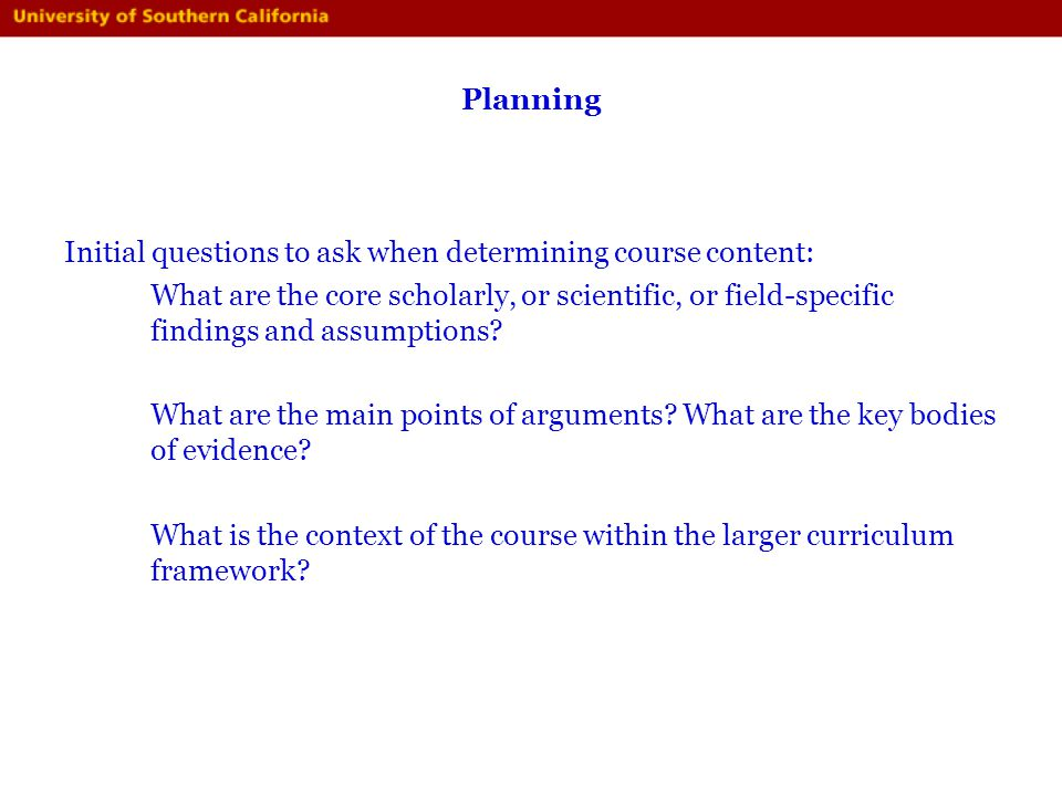 Planning Initial questions to ask when determining course content: What are the core scholarly, or scientific, or field-specific findings and assumpti