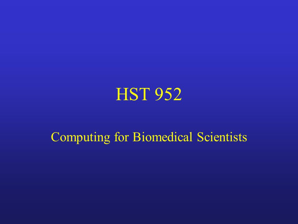 HST 952 Computing for Biomedical Scientists