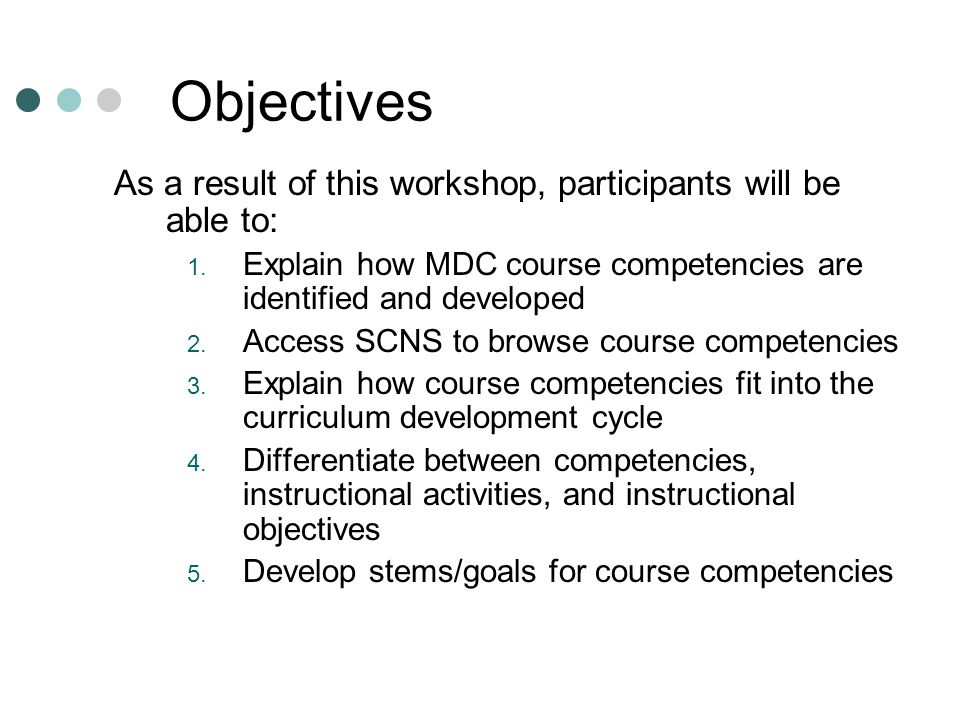 Objectives (cont) 6.Develop Student Performance statements (by statements) for stems/goals 7.