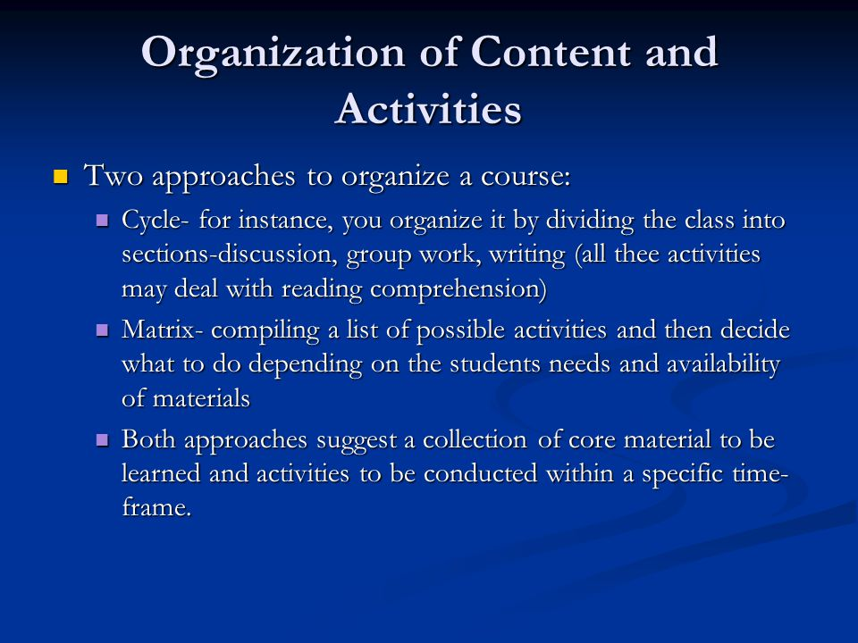 Organization of Content and Activities Two approaches to organize a course: Two approaches to organize a course: Cycle- for instance, you organize it