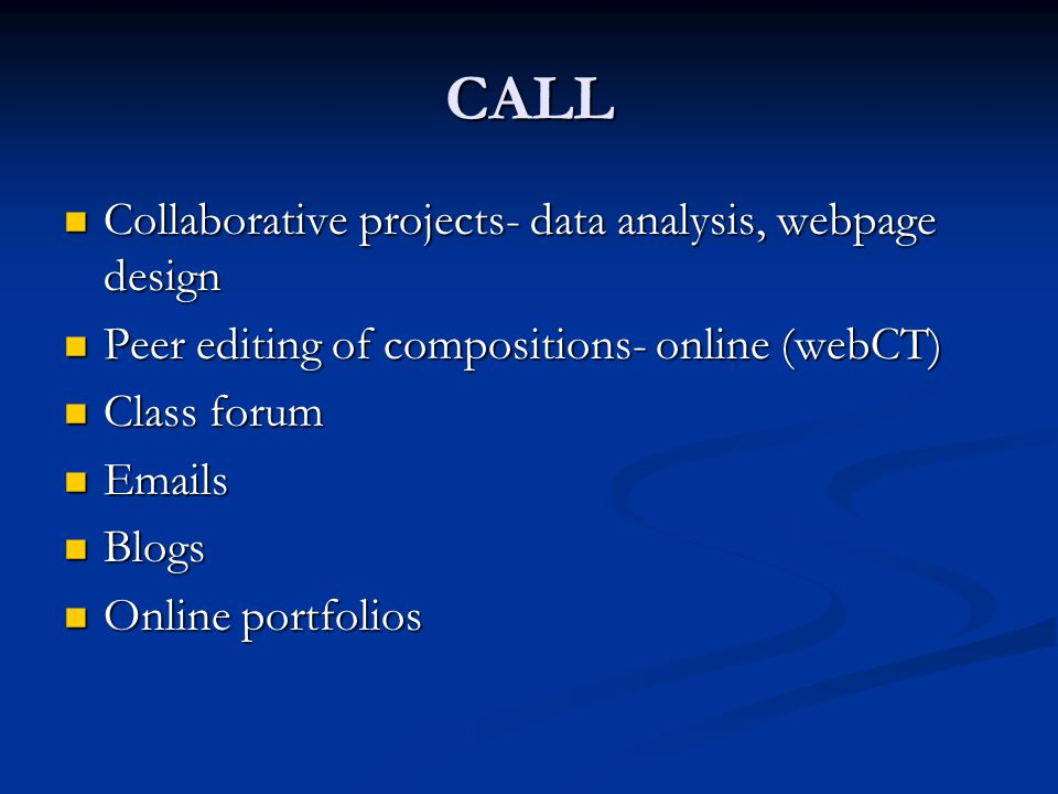 CALL Collaborative projects- data analysis, webpage design Collaborative projects- data analysis, webpage design Peer editing of compositions- online