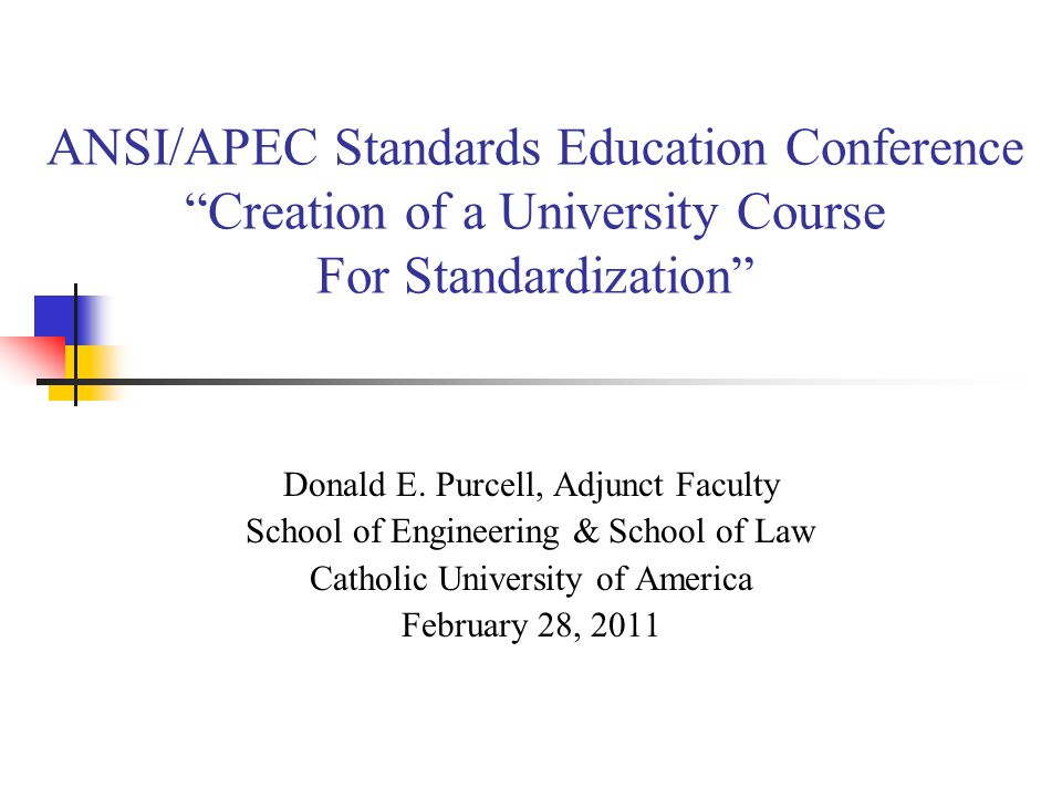 ANSI/APEC Standards Education Conference Creation of a University Course For Standardization Donald E.