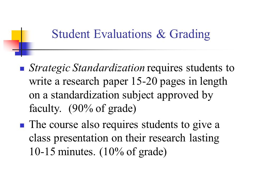 Student Evaluations & Grading Strategic Standardization requires students to write a research paper 15-20 pages in length on a standardization subject approved by faculty.