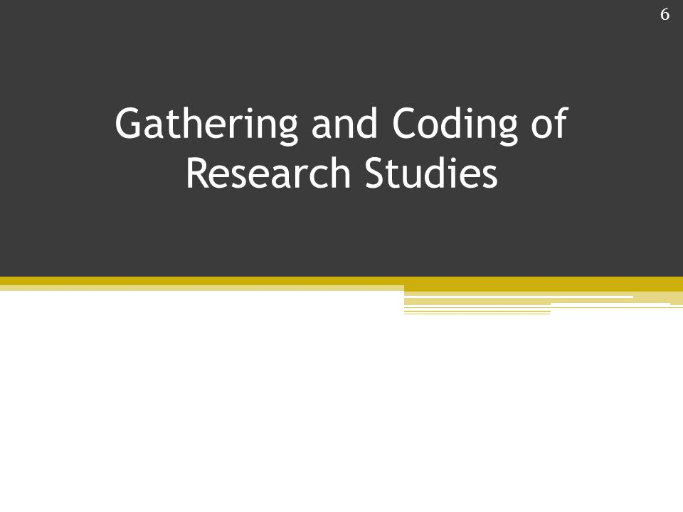 Gathering and Coding of Research Studies 6