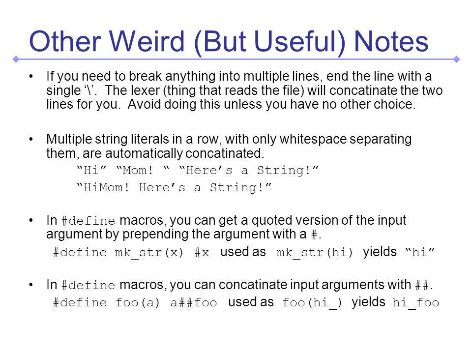 Other Weird (But Useful) Notes If you need to break anything into multiple lines, end the line with a single \.