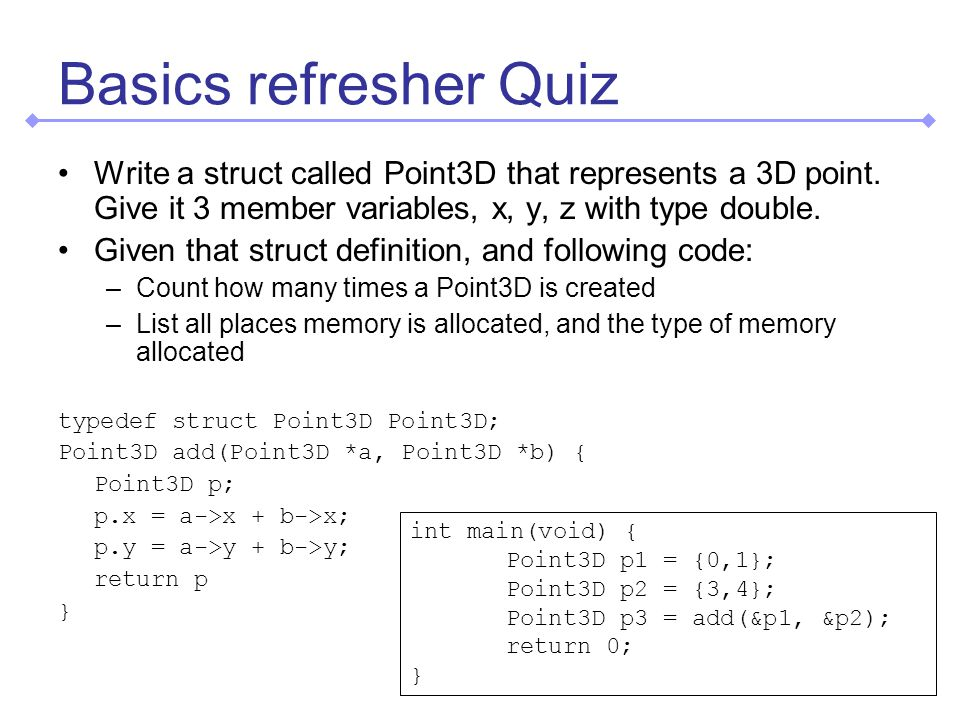 Basics refresher Quiz Write a struct called Point3D that represents a 3D point.