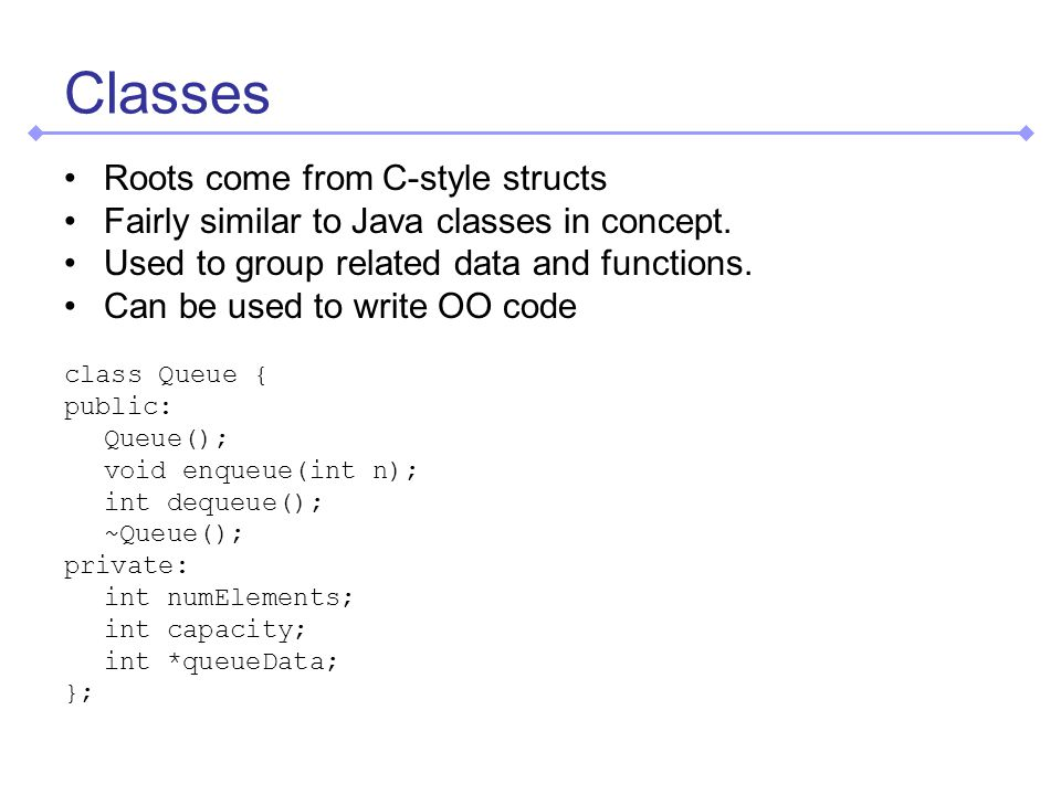 Classes Roots come from C-style structs Fairly similar to Java classes in concept.