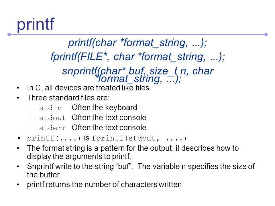#define DBG_MKSTR(a) #a #define DBG_LOCATION_0(x) __FILE__ , DBG_MKSTR(x) -- #define DBG_LOCATION DBG_LOCATION_0(__LINE__) #define LOCATION_STR(x) DBG_LOCATION x #if !NDEBUG #define LOG(level, msg, args...) \ if (g_debugLevel >= (level)) \ fprintf(stderr, \ #level : DBG_LOCATION msg, ##args) #else #define LOG(level, msg, args...) #endif #define INFO 0 #define WARNING 1 #define ERROR 2 Complex Example Usage: LOG(INFO, Program got here\n);