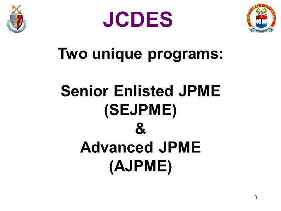 8 JCDES Two unique programs: Senior Enlisted JPME (SEJPME) & Advanced JPME (AJPME)