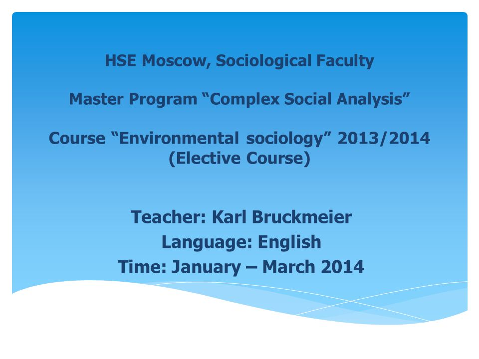 I invite you to learn environmental sociology … … in a course of 2 months (6 weeks teaching and training to work in English language + 2 weeks for writing a sociological essay as exam essay) English is the language for working in the course, but you are not supposed to speak English perfectly: for the beginning it is sufficient to read English texts.