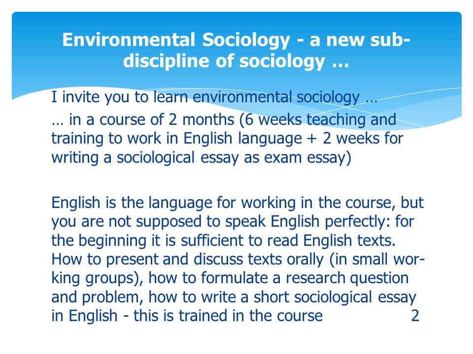 I invite you to learn environmental sociology … … in a course of 2 months (6 weeks teaching and training to work in English language + 2 weeks for wri