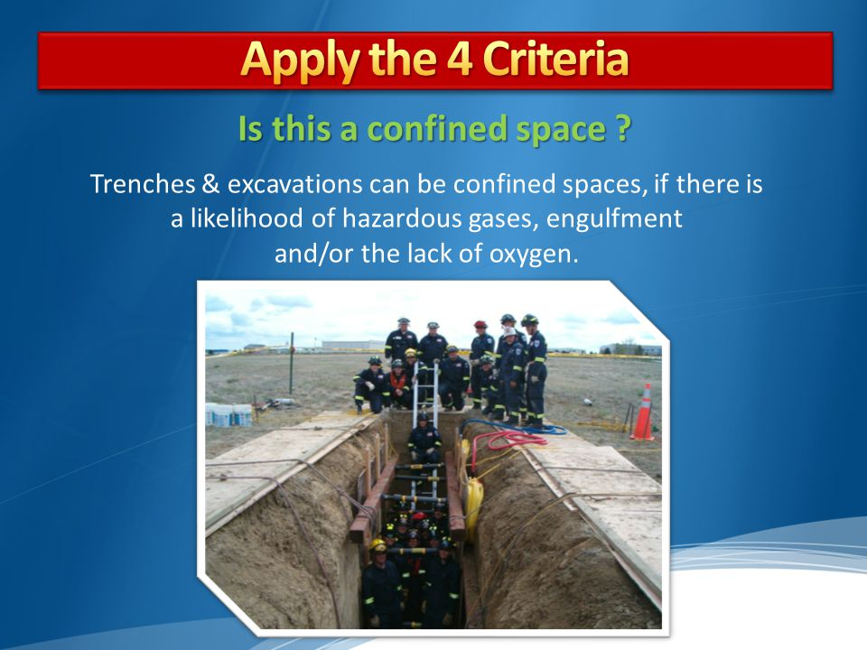 Trenches & excavations can be confined spaces, if there is a likelihood of hazardous gases, engulfment and/or the lack of oxygen.