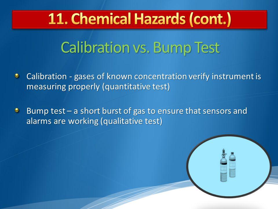 Calibration vs. Bump Test Calibration - gases of known concentration verify instrument is measuring properly (quantitative test) Bump test – a short b