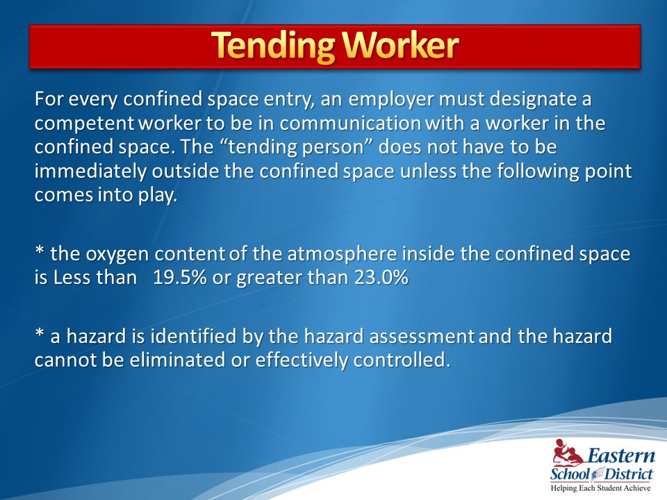 For every confined space entry, an employer must designate a competent worker to be in communication with a worker in the confined space.
