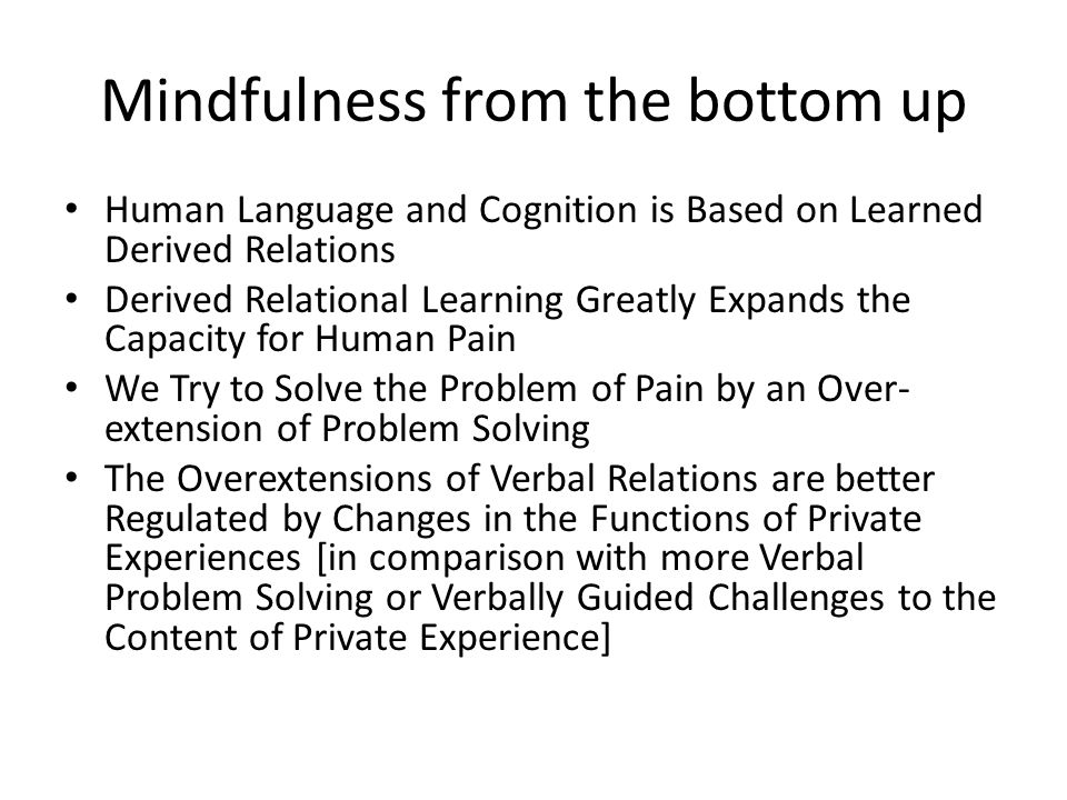 Mindfulness from the bottom up Human Language and Cognition is Based on Learned Derived Relations Derived Relational Learning Greatly Expands the Capa