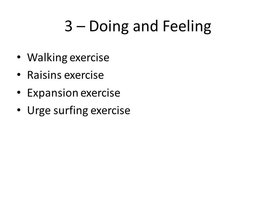 3 – Doing and Feeling Walking exercise Raisins exercise Expansion exercise Urge surfing exercise