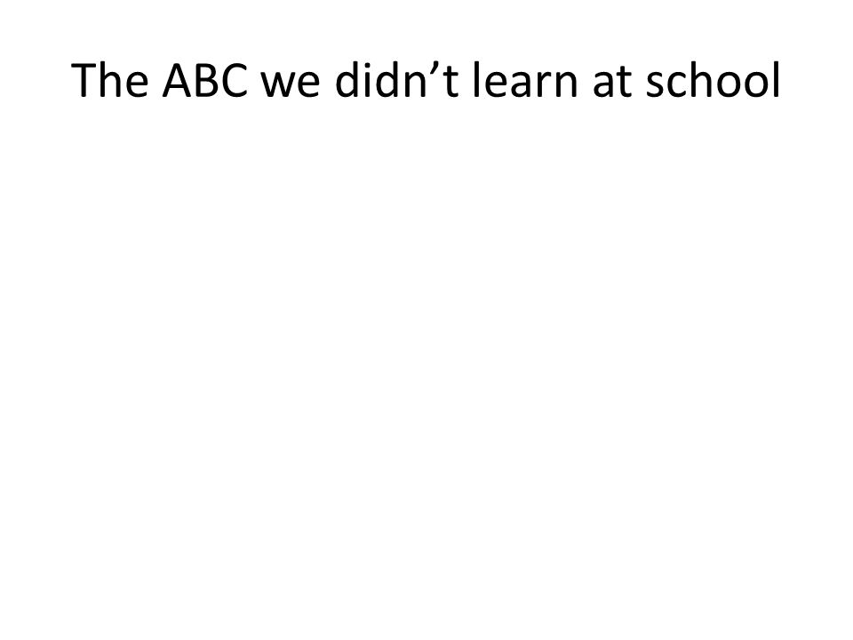 The ABC we didnt learn at school