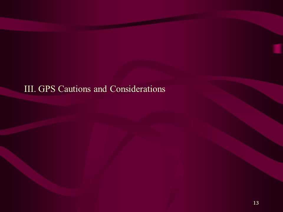 13 III. GPS Cautions and Considerations