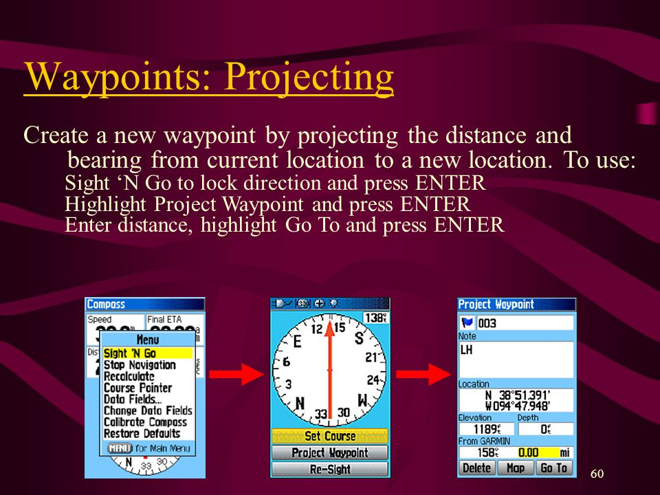 60 Waypoints: Projecting Create a new waypoint by projecting the distance and bearing from current location to a new location.