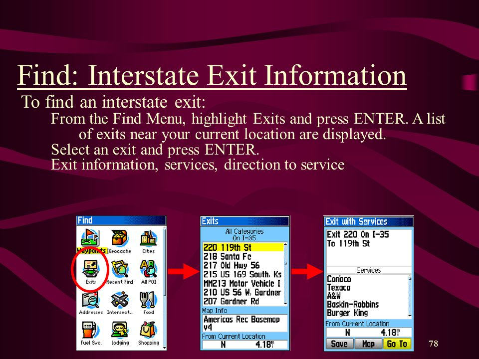 78 Find: Interstate Exit Information To find an interstate exit: From the Find Menu, highlight Exits and press ENTER.