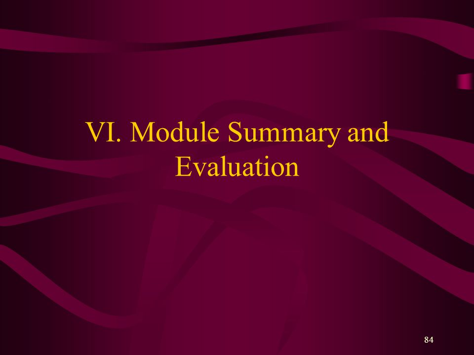 84 VI. Module Summary and Evaluation