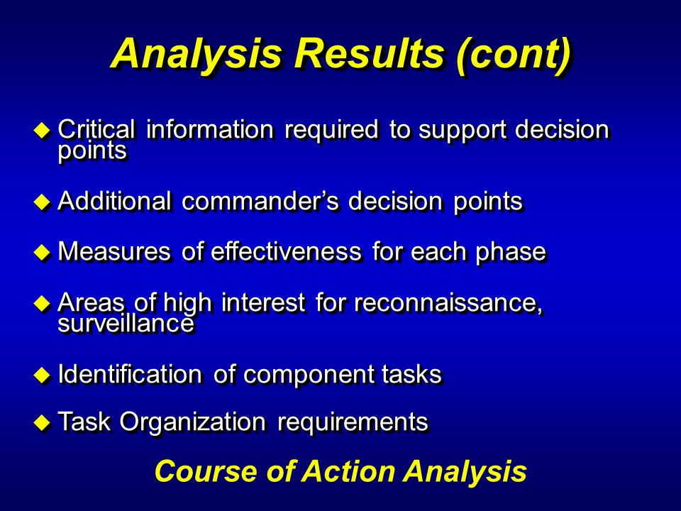 u Critical information required to support decision points u Additional commanders decision points u Measures of effectiveness for each phase u Areas