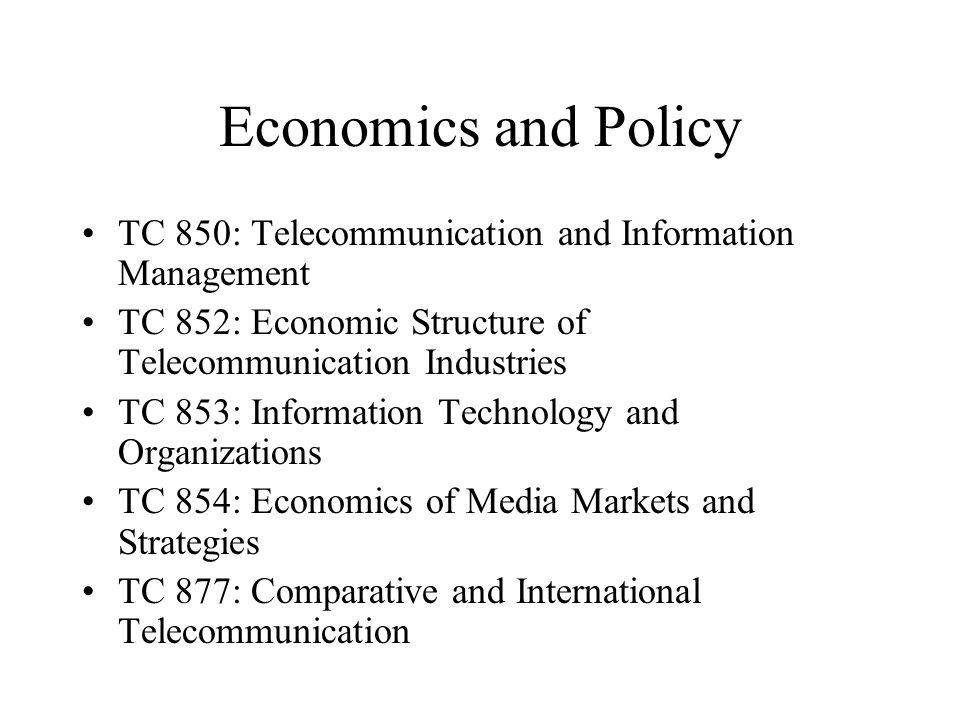 Economics and Policy TC 850: Telecommunication and Information Management TC 852: Economic Structure of Telecommunication Industries TC 853: Information Technology and Organizations TC 854: Economics of Media Markets and Strategies TC 877: Comparative and International Telecommunication
