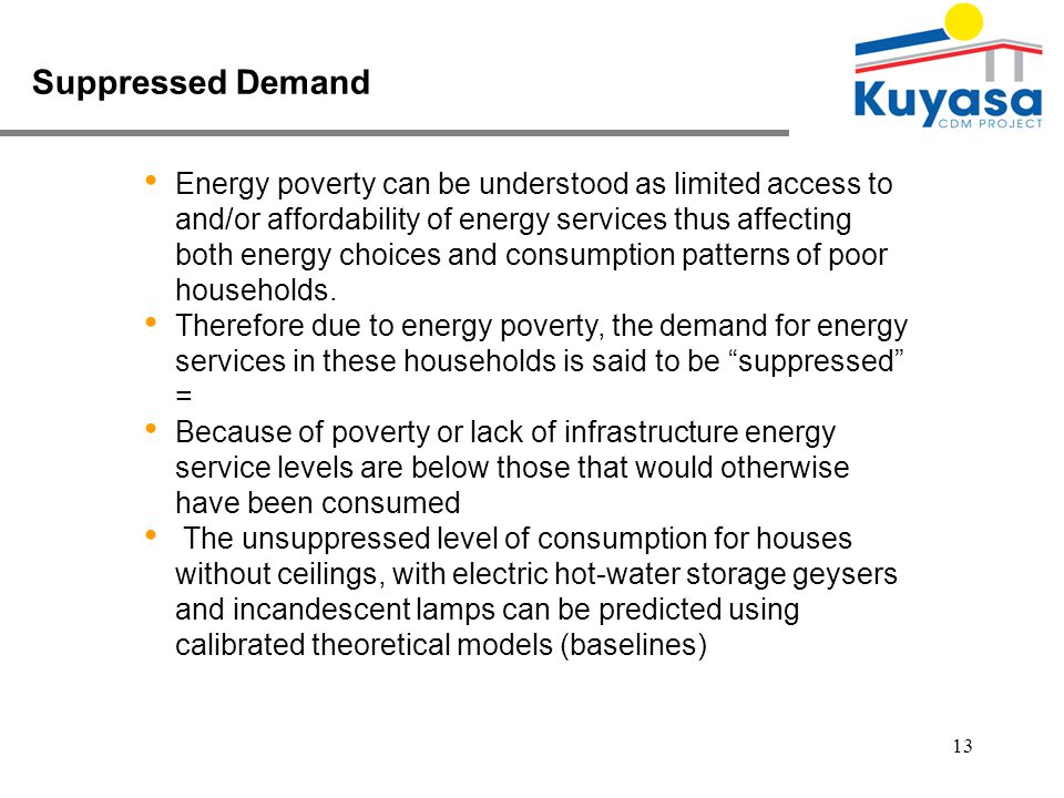 13 Energy poverty can be understood as limited access to and/or affordability of energy services thus affecting both energy choices and consumption patterns of poor households.