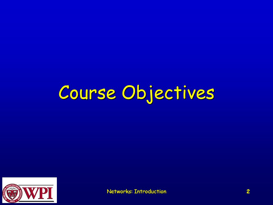 Networks: Introduction 2 Course Objectives