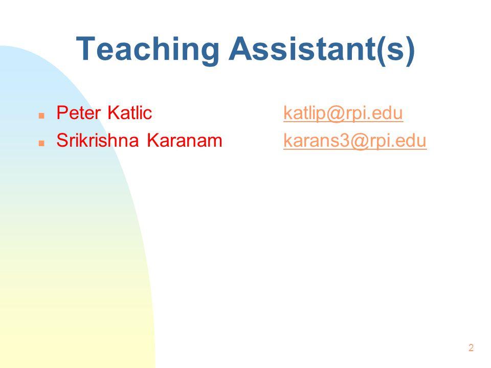 2 Teaching Assistant(s) n Peter Katlickatlip@rpi.edukatlip@rpi.edu n Srikrishna Karanamkarans3@rpi.edukarans3@rpi.edu