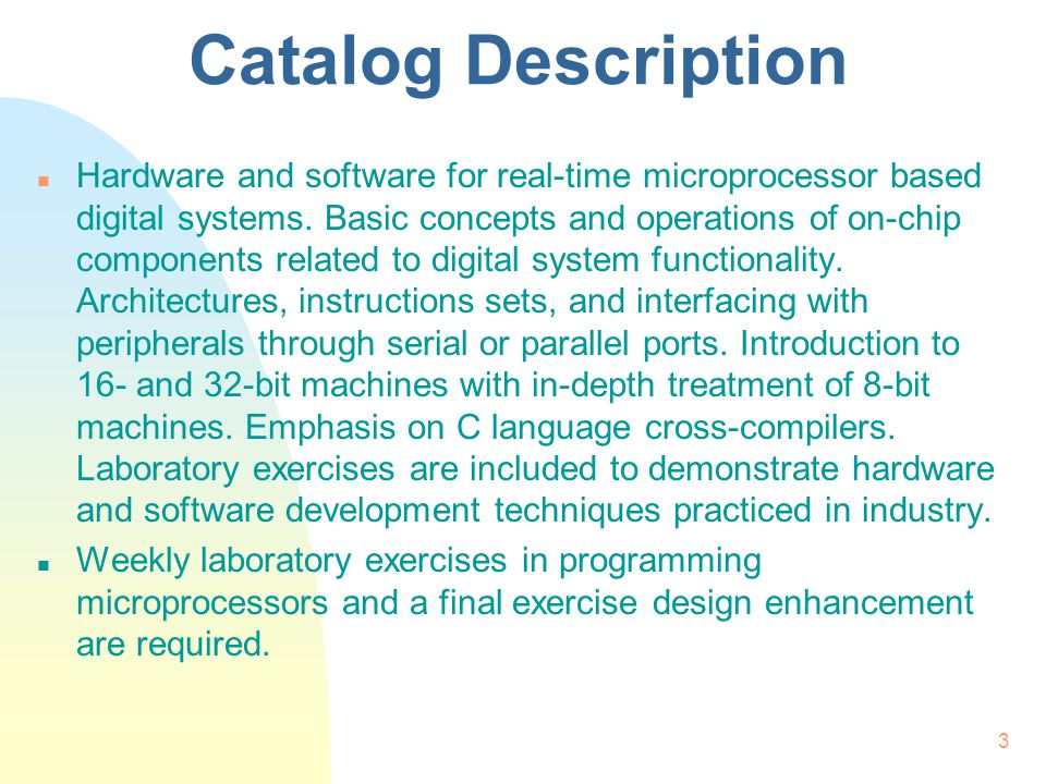 3 Catalog Description n Hardware and software for real-time microprocessor based digital systems. Basic concepts and operations of on-chip components