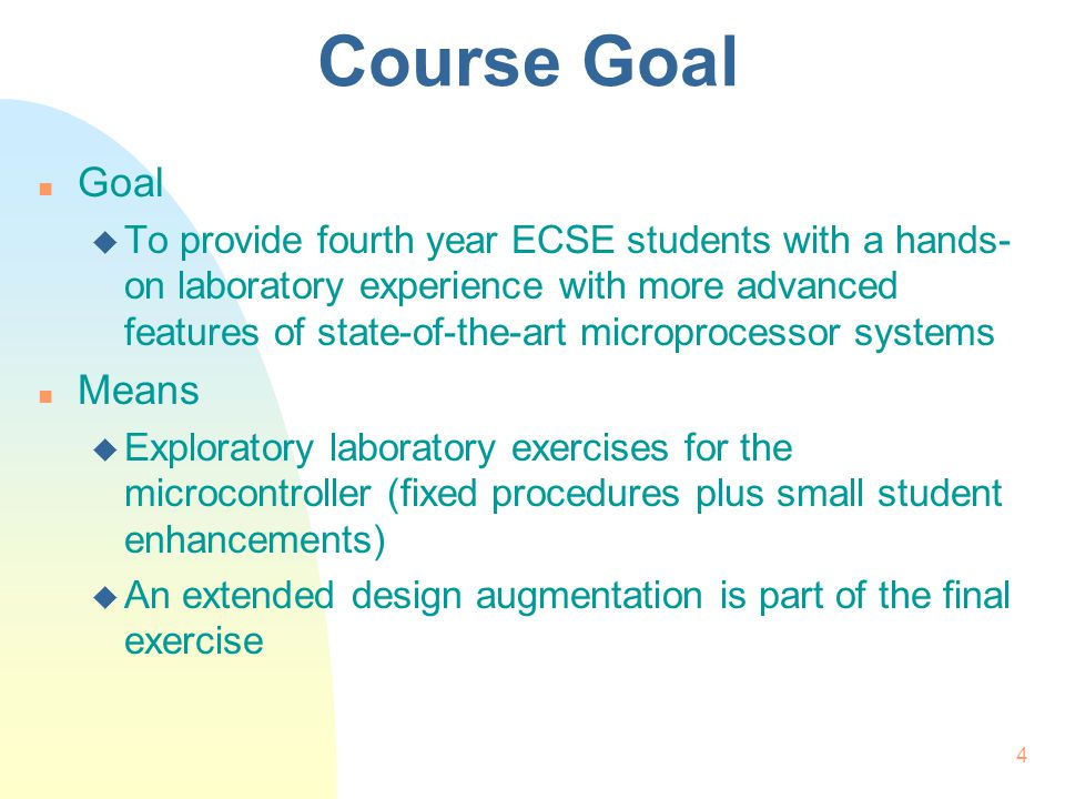 4 Course Goal n Goal u To provide fourth year ECSE students with a hands- on laboratory experience with more advanced features of state-of-the-art mic
