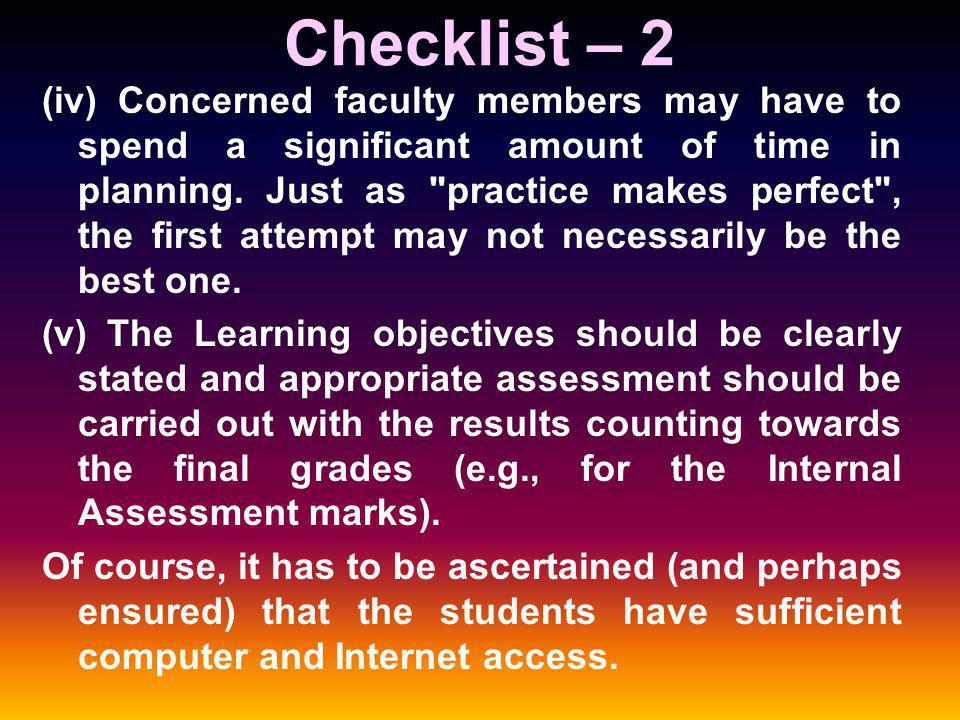 Checklist – 2 (iv) Concerned faculty members may have to spend a significant amount of time in planning.