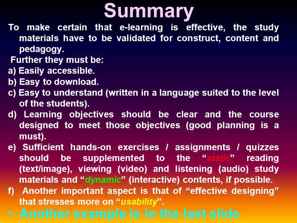 Summary To make certain that e-learning is effective, the study materials have to be validated for construct, content and pedagogy.