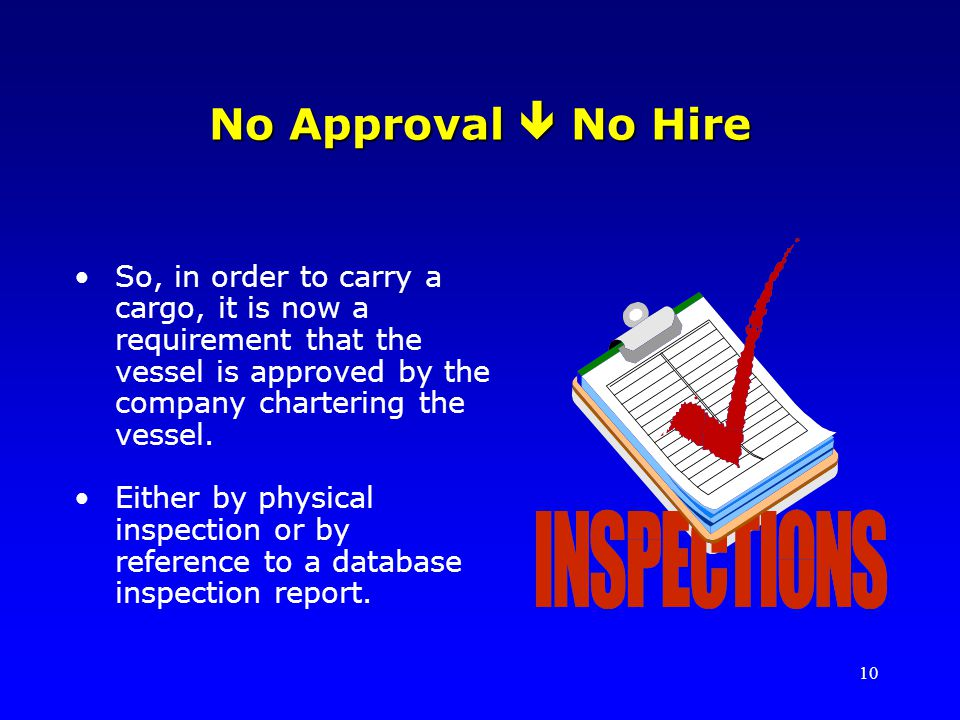 10 No Approval No Hire So, in order to carry a cargo, it is now a requirement that the vessel is approved by the company chartering the vessel.