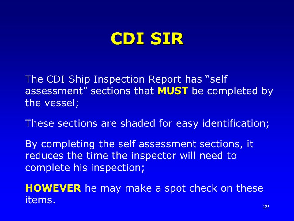 29 CDI SIR The CDI Ship Inspection Report has self assessment sections that MUST be completed by the vessel; These sections are shaded for easy identi