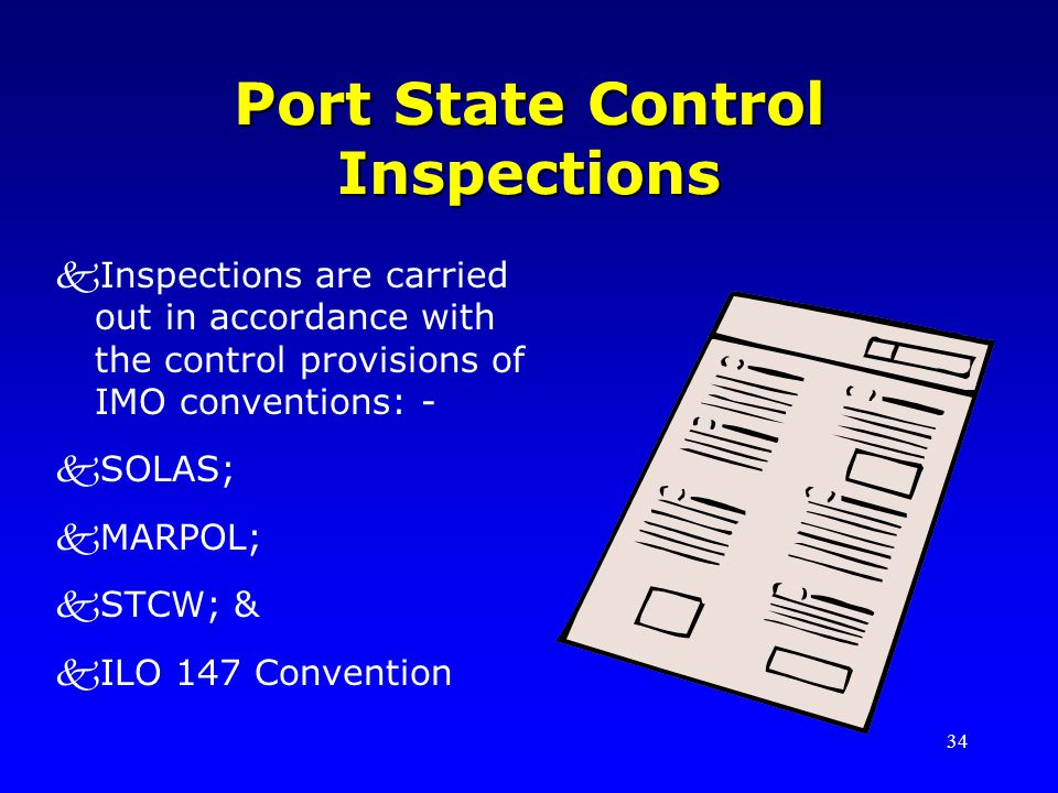 34 Port State Control Inspections kInspections are carried out in accordance with the control provisions of IMO conventions: - kSOLAS; kMARPOL; kSTCW;
