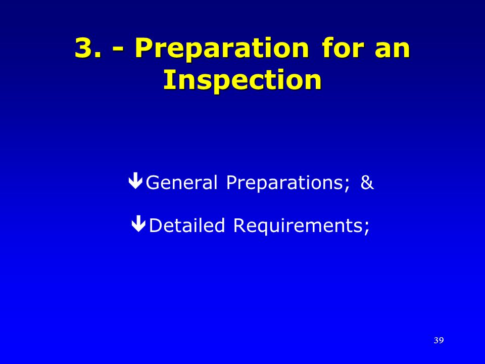 39 3. - Preparation for an Inspection êGeneral Preparations; & êDetailed Requirements;