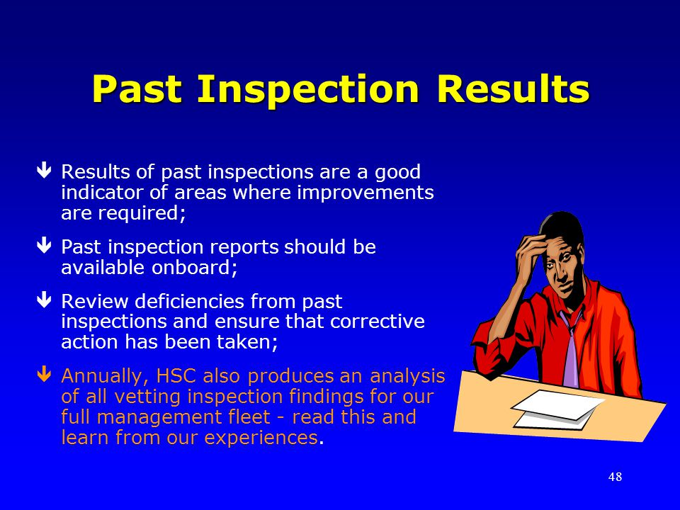 48 Past Inspection Results êResults of past inspections are a good indicator of areas where improvements are required; êPast inspection reports should