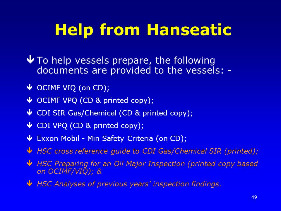 49 Help from Hanseatic êTo help vessels prepare, the following documents are provided to the vessels: - êOCIMF VIQ (on CD); êOCIMF VPQ (CD & printed c