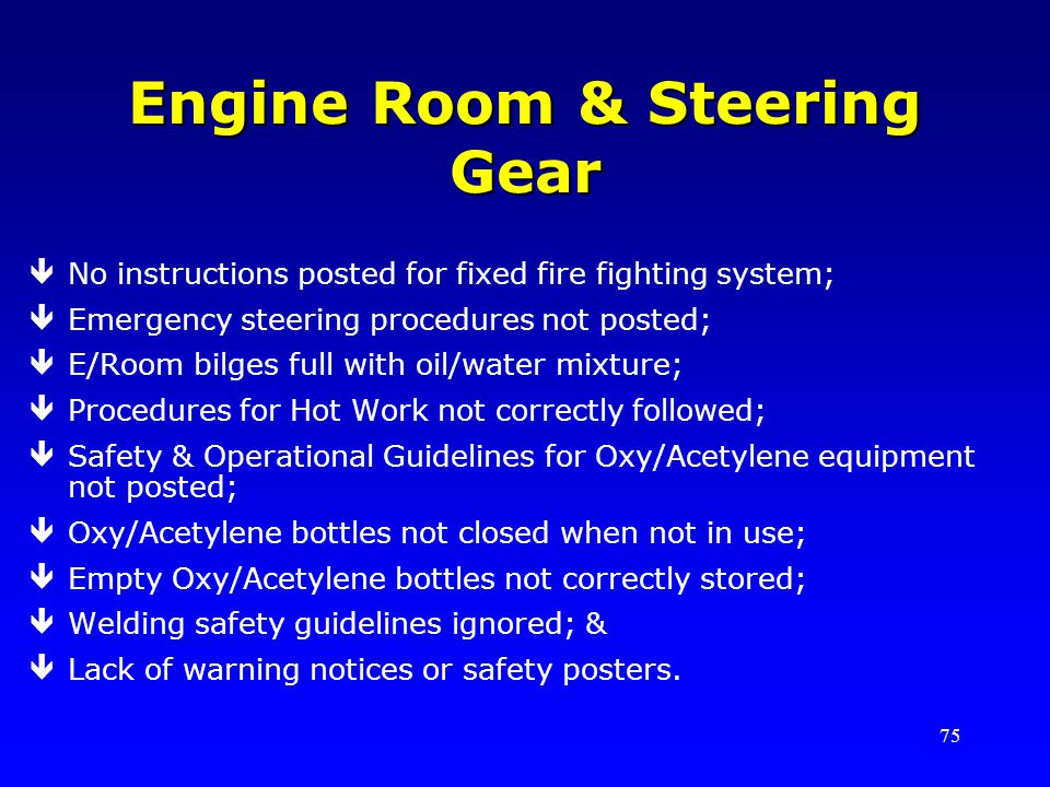 75 Engine Room & Steering Gear êNo instructions posted for fixed fire fighting system; êEmergency steering procedures not posted; êE/Room bilges full