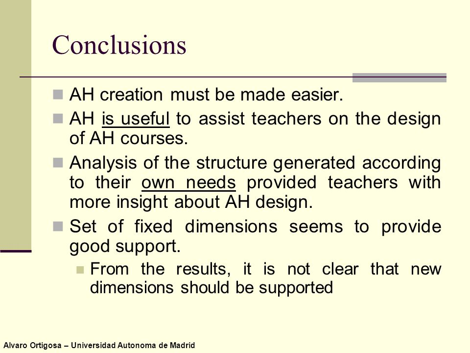 Alvaro Ortigosa – Universidad Autonoma de Madrid Conclusions AH creation must be made easier.