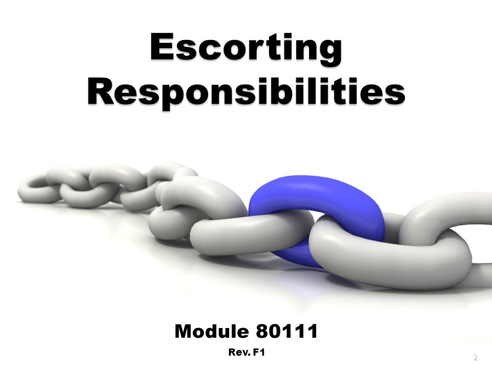 Escort Responsibilities Ensure that escorted individual(s) enter only areas that have been authorized.