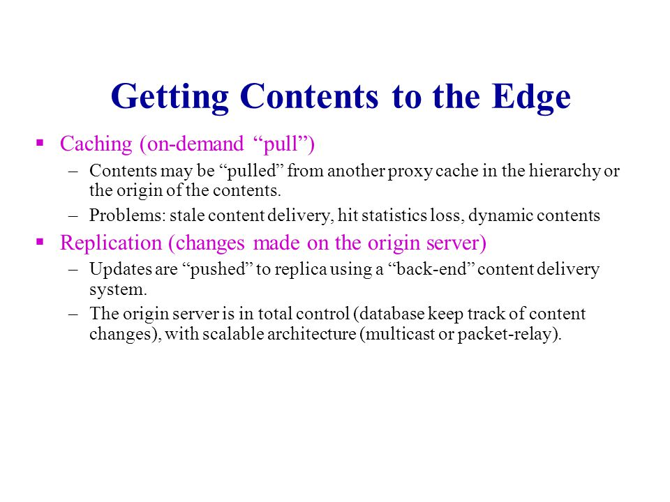 Distributing Content to the Edges Adding backbone bandwidth is not the best solution, the last mile (edge) connection is even more critical.