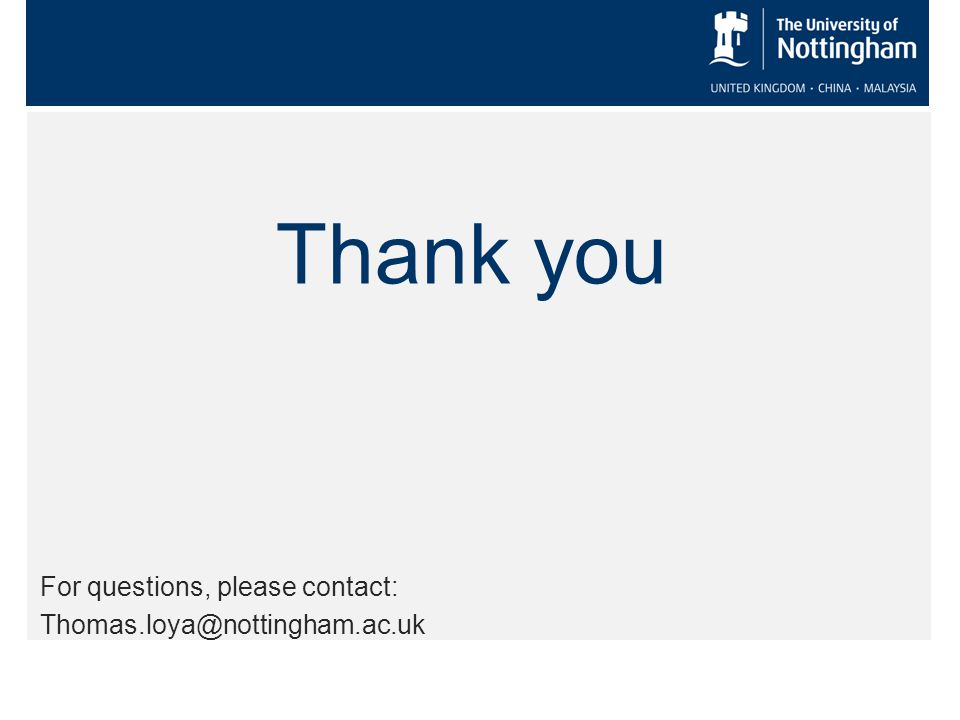 Thank you For questions, please contact: Thomas.loya@nottingham.ac.uk