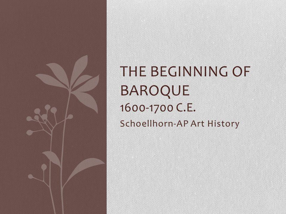 Schoellhorn-AP Art History THE BEGINNING OF BAROQUE 1600-1700 C.E.